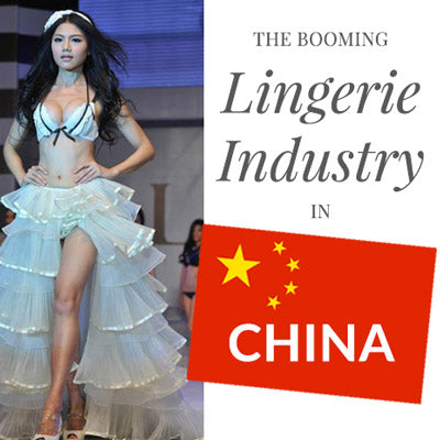 The Booming Lingerie Industry in China: Consumer & Supply Sides