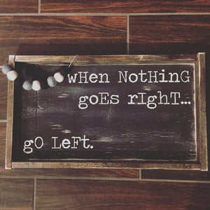 When Nothing Goes Right - Go Left