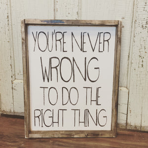 You're Never Wrong To Do The Right Thing