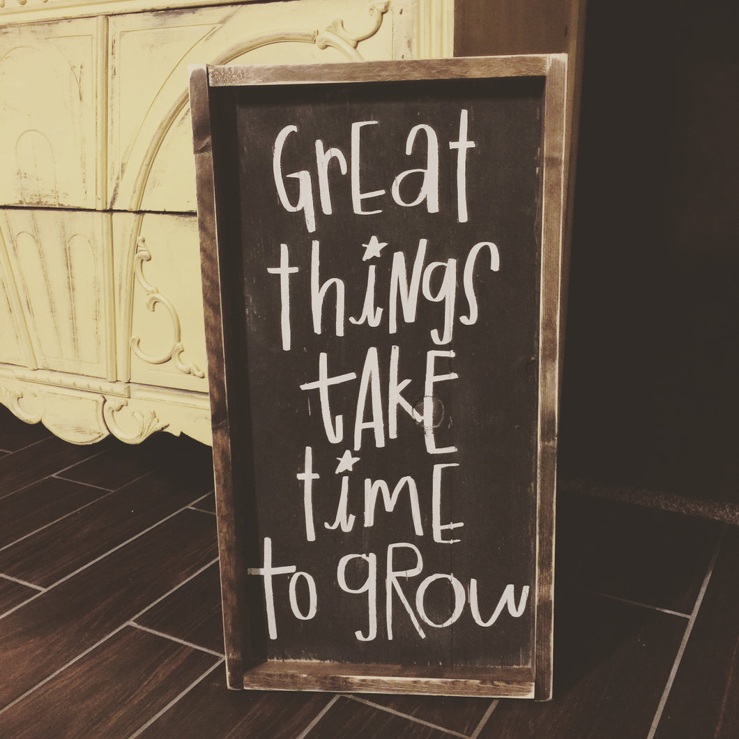 Great Things Take Time To Grow