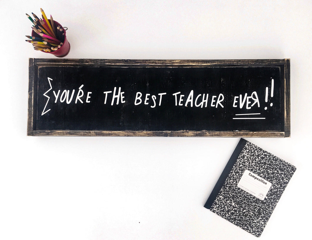 You're The Best Teacher Ever Wood Sign