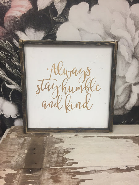 Always Stay Humble And Kind