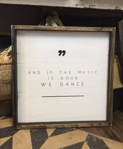 And If the Music Is Good We Dance