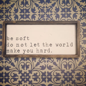 Be Soft Do Not Let The World