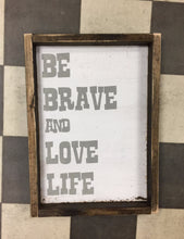 Be Brave And Love Life