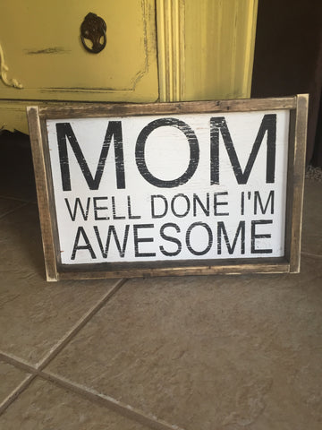 Mom Well Done I'm Awesome