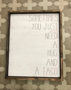 Sometimes you just need a hug & a taco