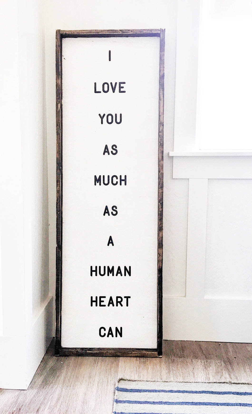 I Love You As Much As A Human Heart Can- Wood Sign