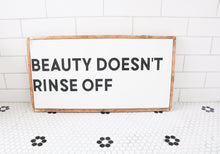 Beauty Doesn't Rinse Off - Wood Sign