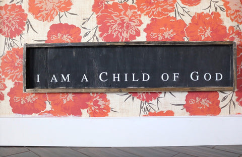 I Am A Child Of God (block letter horizontal) Wood Sign
