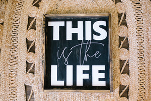 This is the Life - Wood Sign