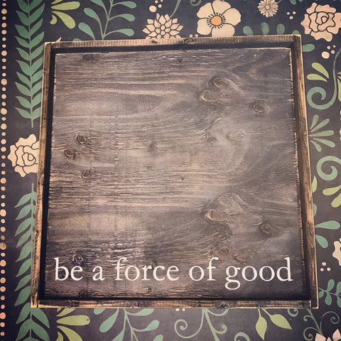 Be A Force Of Good
