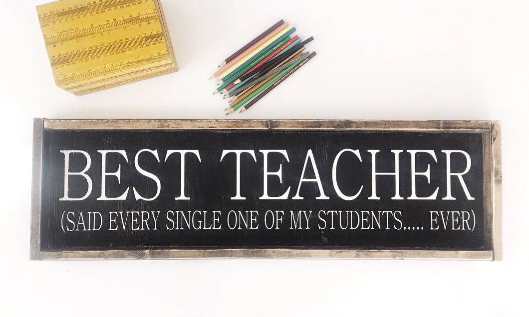Best Teacher Ever, Said Every One Of My Students Ever Wood Sign