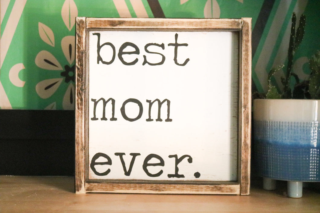 Best Mom Ever. - Wood Sign