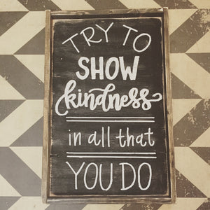 Try To Show Kindness In All That You Do
