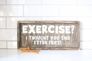 Exercise? I Thought You Said Extra Fries - Wood Sign