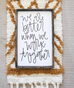 We Are Better When We Work Together - Wood Sign