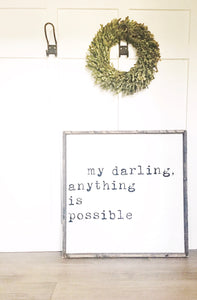 My Darling Anything is Possible Wood Sign