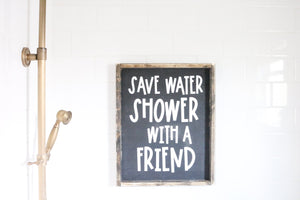 Save Water Shower With A Friend - Wood Sign