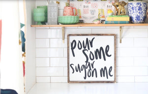 Pour Some Sugar On Me - Wood Sign