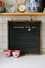 Mornings With You- Wood Sign