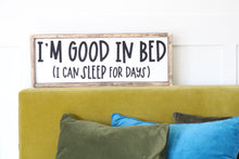 I'm Good In Bed (I Can Sleep For Days) Wood Sign