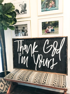 Thank God I'm Yours- Wood Sign