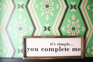 It's Simple......You Complete Me - Wood Sign