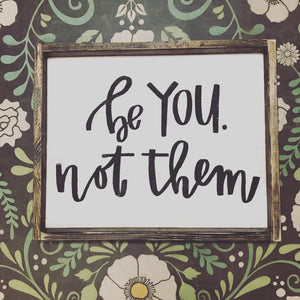 Be You Not Them wood sign