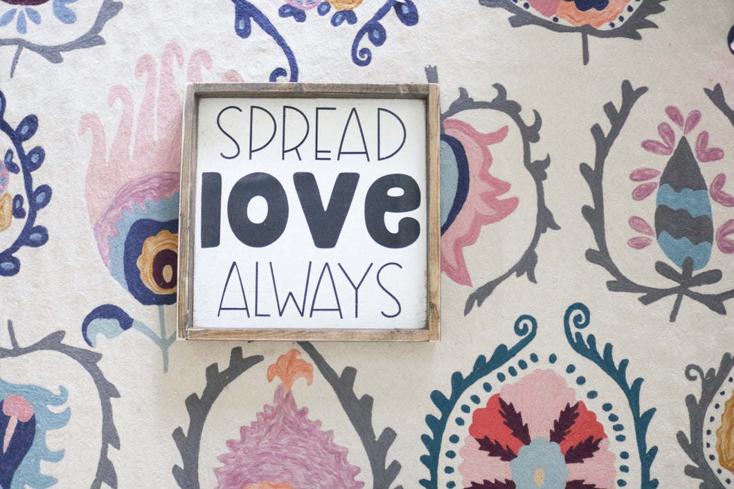 Spread Love Always - Wood Sign