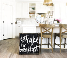 Eat Cake For Breakfast- Wood Sign