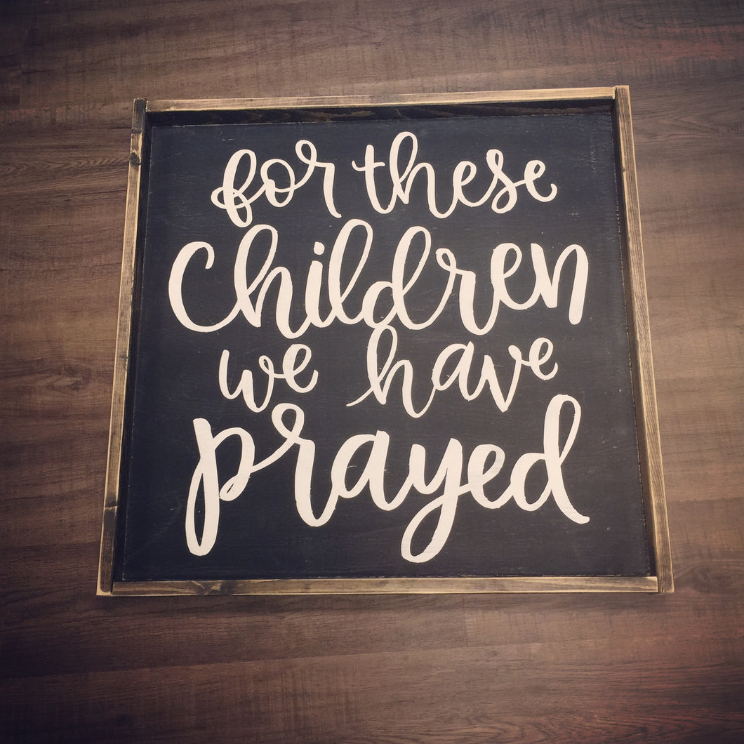 We have prayed (for these children, for this child)