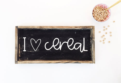 I love cereal- Wood Sign