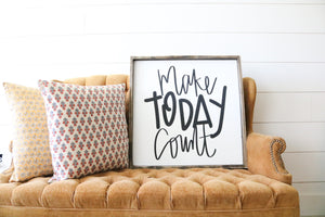 Make Today Count - Wood Sign