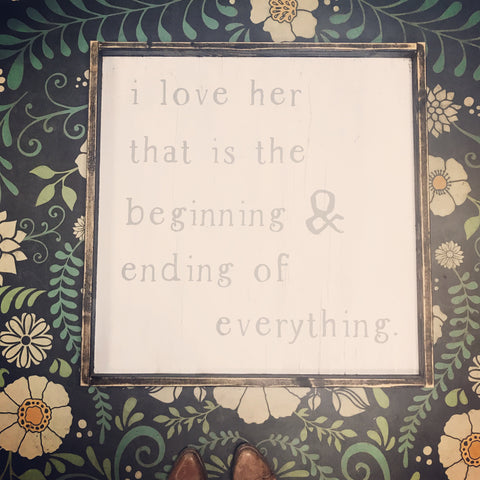 I Love Her / Him That Is The Beginning and The End of Everything Wood Sign