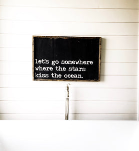Let's Go Somewhere Where The Stars Kiss The Ocean- Wood Sign