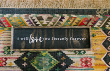 I Will Love You Fiercely Forever - HORIZONTAL - Wood Sign