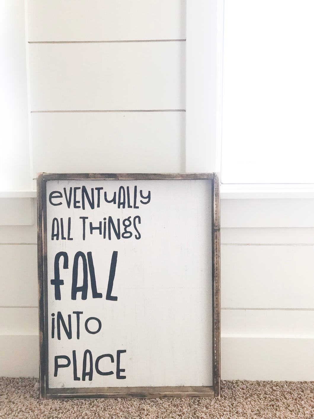Eventually All Things Fall Into Place- Wood Sign