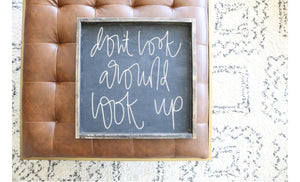 Don't Look Around Look Up - Wood Sign