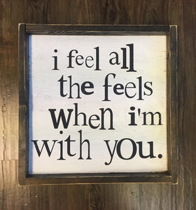 I Feel All The Feels When I'm With You
