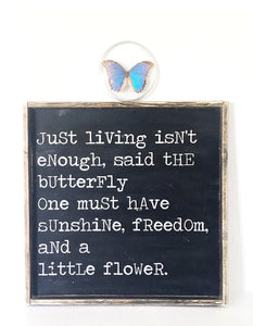 Just Living Isn't Enough Said The Butterfly