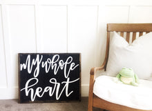 My Whole Heart -Wood Sign