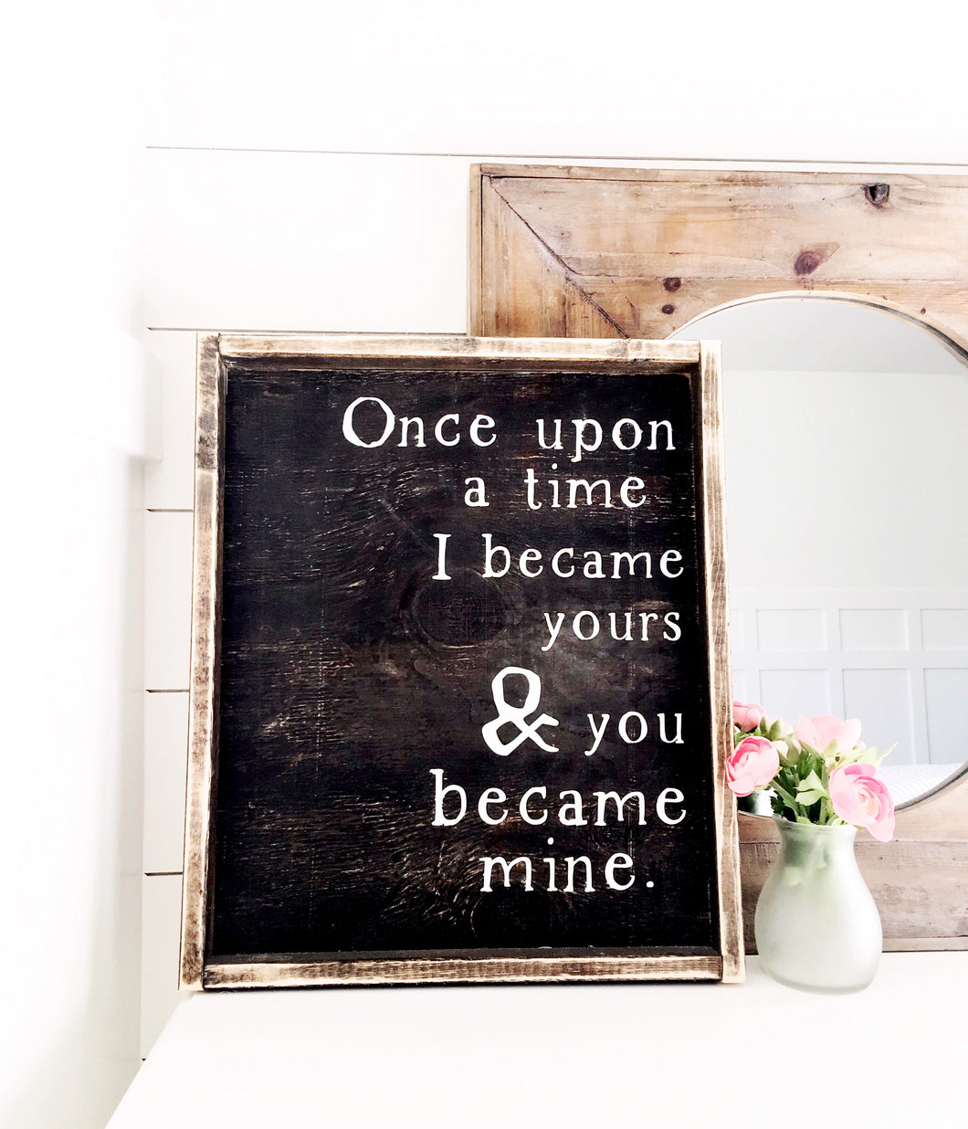 Once Upon A Time I Became Yours and You Became Mine Wood Sign