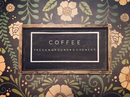 Coffee Fresh Ground Goodness Wood Sign