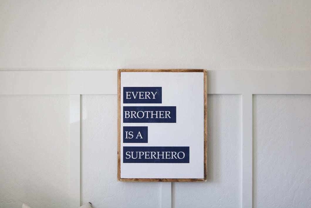 Every Brother Is A Superhero - Wood Sign