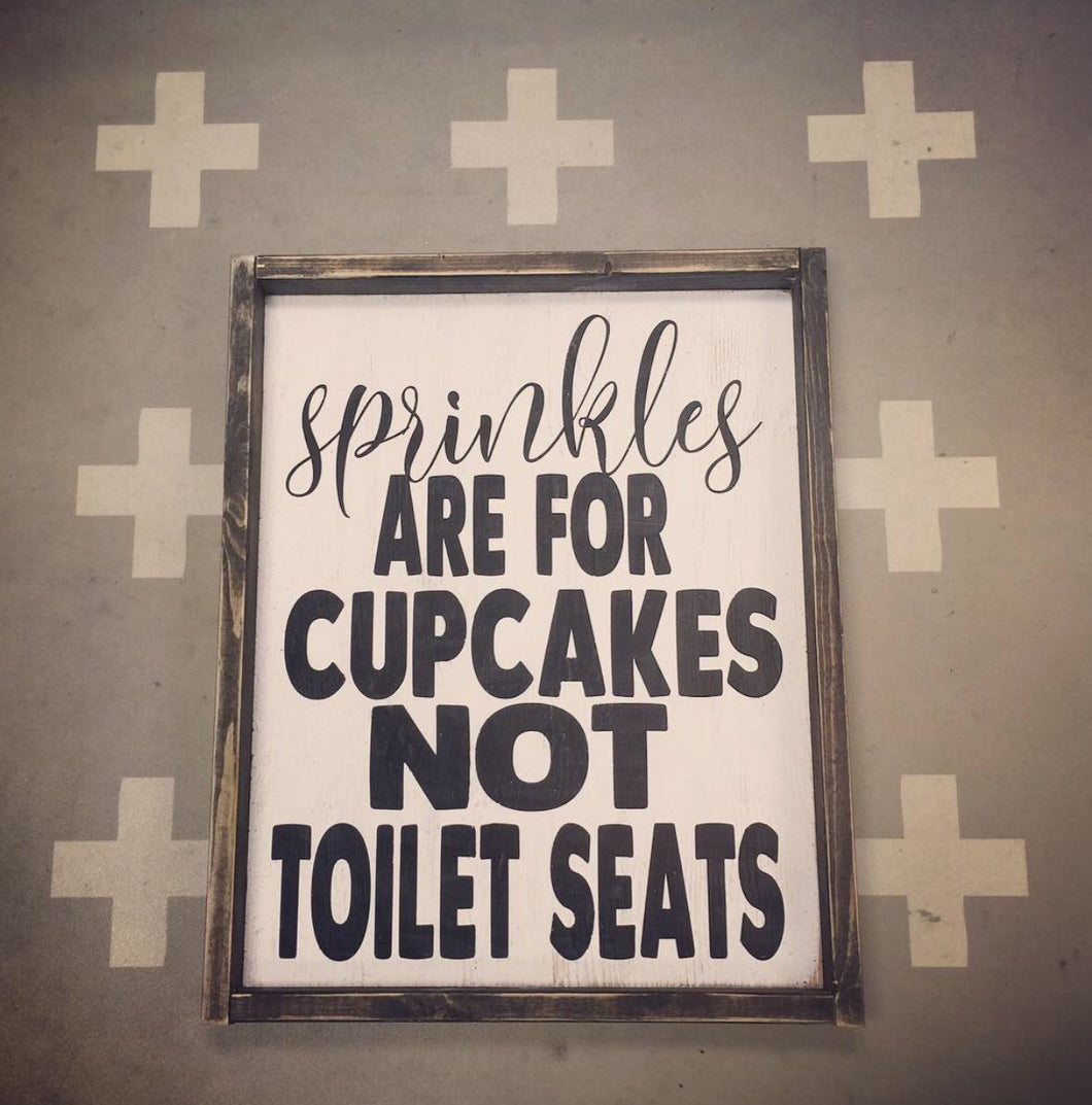 Sprinkles are for cupcakes not toilet seats