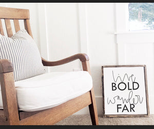Live Bold Wander Far - Wood Sign