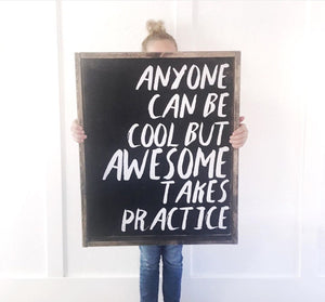 Anyone Can Be Cool But Awesome Takes Practice