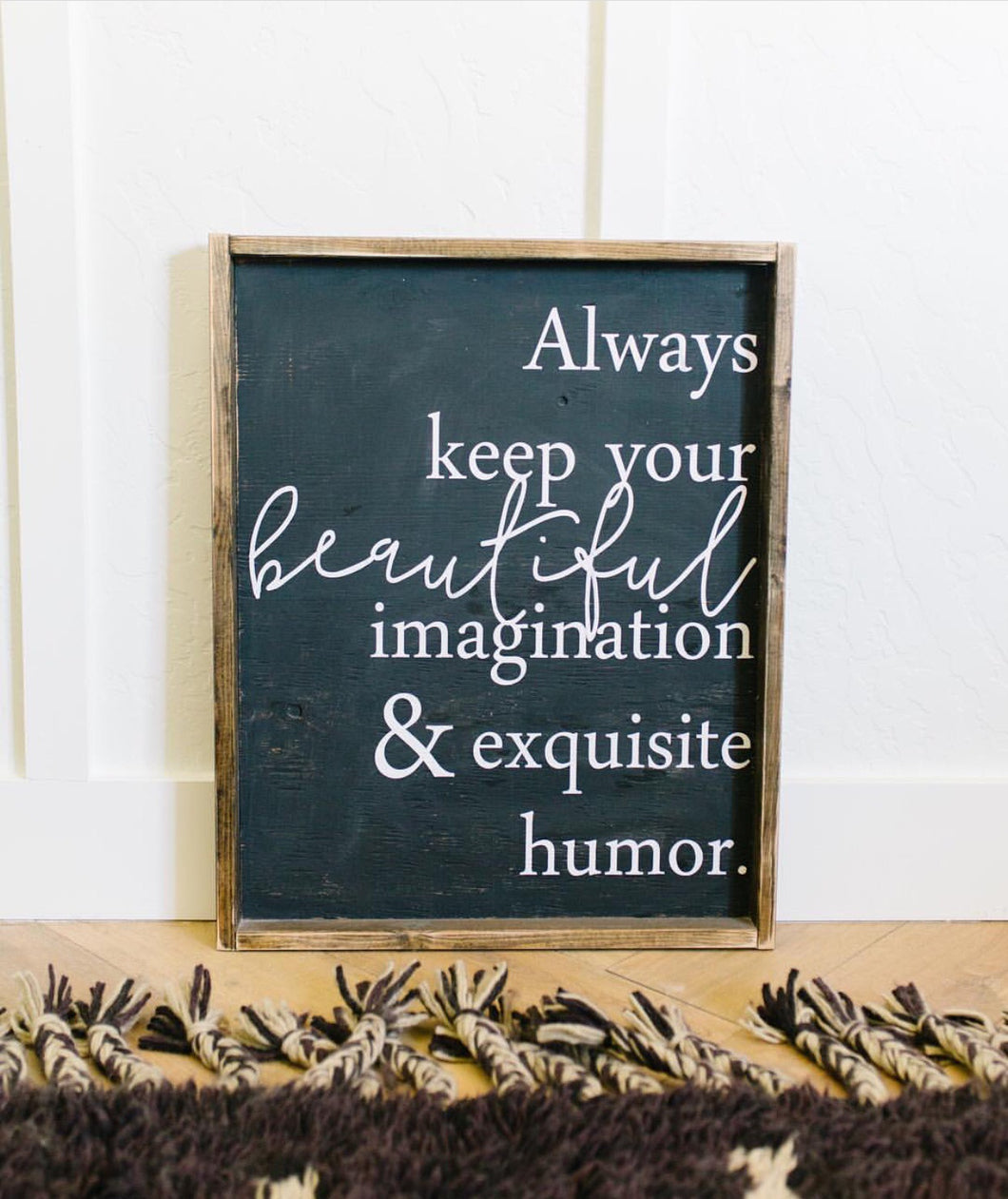 Always Keep Your Beautiful Imagination And Exquisite Humor - Wood Sign