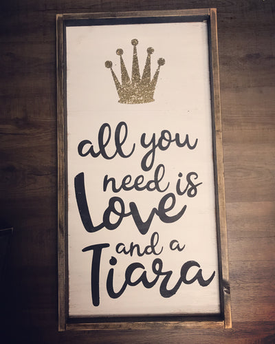 All You Need Is Love And A Tiara Wood Sign